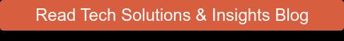 Read Tech Solutions & Insights Blog