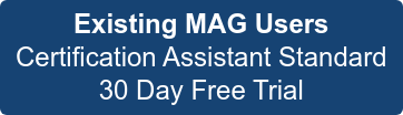 Existing MAG Users  Certification Assistant Standard 30 Day Free Trial