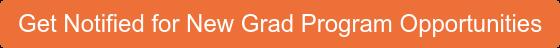 Get Notified for New Grad Program Opportunities