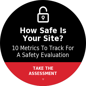 How Safe Is Your Site?10 Metrics To Track For A Safety EvaluationTAKE THE ASSESSMENT