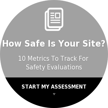 How Safe Is Your Site?10 Metrics To Track For  Safety EvaluationsSTART MY ASSESSMENT