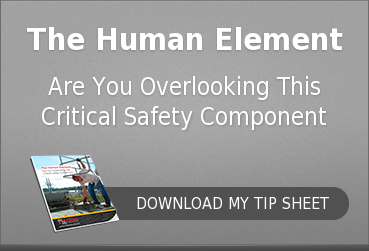 The Human ElementAre You Overlooking This Critical Safety ComponentDOWNLOAD MY TIP SHEET