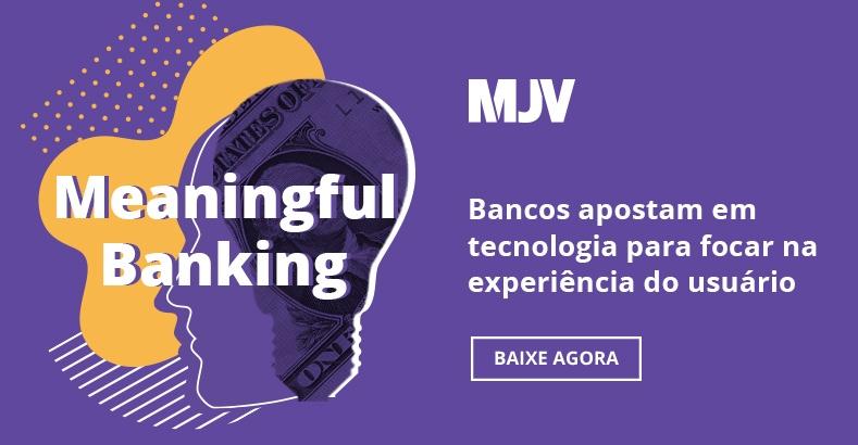 Ebook - Meaningful Banking - Bancos apostam em tecnologia para focar na experiência do usuário