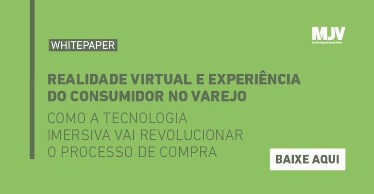 whitepaper realidade virtual e experiência do consumidor no varejo