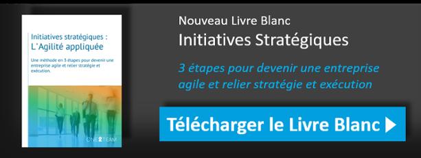 Nouveau Livre Blanc Initiatives Stratégiques : 3 étapes pour devenir une entreprise agile et relier stratégie et exécution. Téléchargez le livre blanc