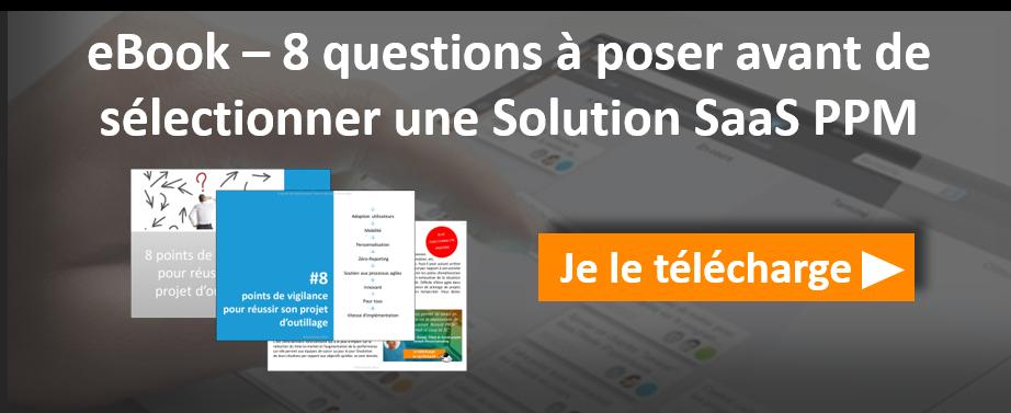 téléchargez l'ebook sur les 8 questions à poser avant de choisir sa solution PPM Saas