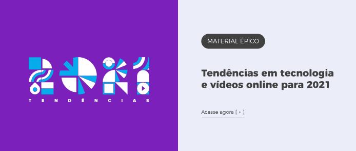 Tendencias em tecnologia e videos online para 2021