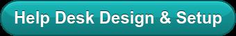 Help Desk Design & Setup