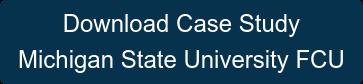 Download Case Study Michigan State University FCU