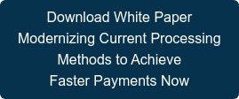 Download White Paper  Modernizing Current Processing Methods to Achieve  Faster Payments Now