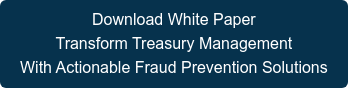 Download White Paper  Transform Treasury Management  With Actionable Fraud Prevention Solutions