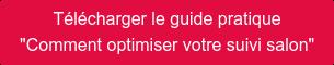 """Télécharger le guide pratique  """"Comment optimiser votre suivi salon"""""""