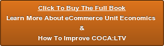 Click To Buy The Full Book Learn More About eCommerce Unit Economics  & How To Improve COCA:LTV