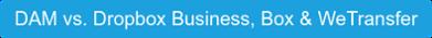 DAM vs. Dropbox Business, Box & WeTransfer