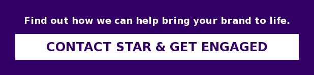 Find out how we can help bring your brand to life. Contact Star & Get Engaged