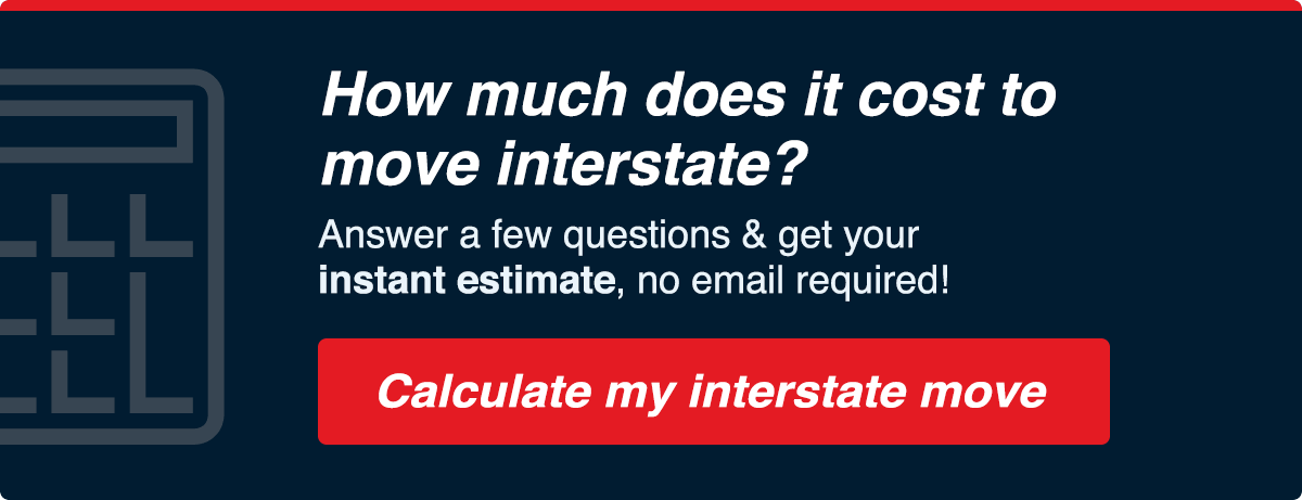 How much does it cost to move interstate? Calculate my interstate move now >>