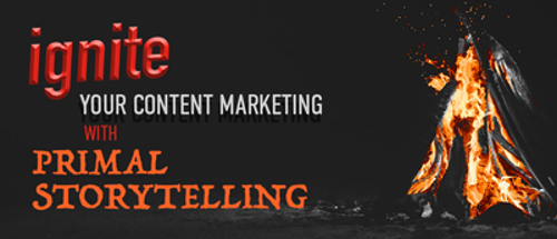 Ignite your content marketing with Primal Storytelling