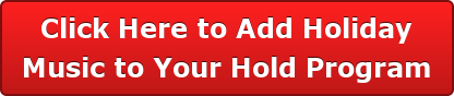 Click Here to Add Holiday Music to Your Hold Program