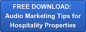 FREE DOWNLOAD:  Audio Marketing Tips for Hospitality Properties