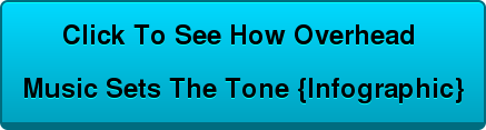 Click To See How Overhead  Music Sets The Tone {Infographic}