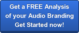 Get a FREE Analysis of your Audio Branding Get Started now!