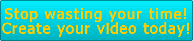 Stop wasting your time! Create your video today!