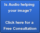 Is Audio helping  your image?    Click here for a  Free Consultation