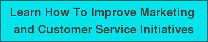 Learn How To ImproveMarketing  and Customer Service Initiatives