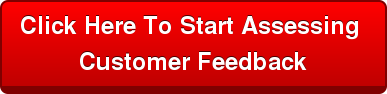 Click Here To Start Assessing  Customer Feedback
