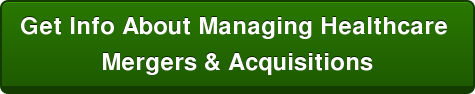 Get Info About Managing Healthcare  Mergers & Acquisitions