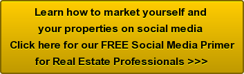 Learn how to market yourself and  your properties on social media  Click here for our FREE Social Media Primer for Real Estate Professionals >>>