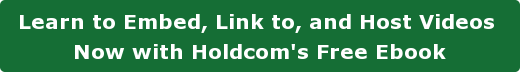 Learn to Embed, Link to, and Host Videos  Now with Holdcom's Free Ebook