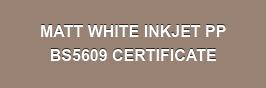 MATT WHITE INKJET PP  BS5609 CERTIFICATE