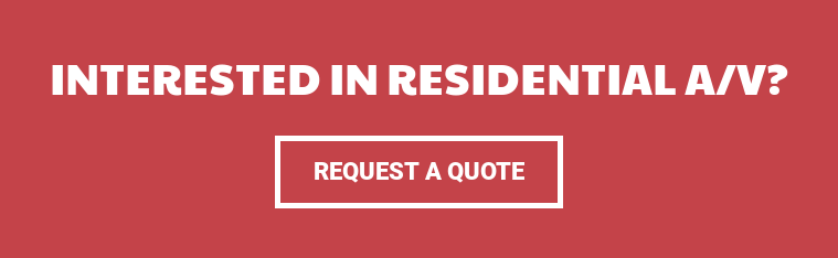 Interested in Residential A/V? Request a Quote