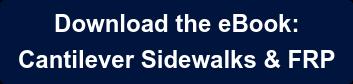 Download the eBook: Cantilever Sidewalks & FRP