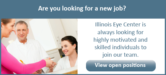 Are you looking for a new job? Illinois Eye Center is always looking for highly motivated and skilled individuals to join our team. View open positions