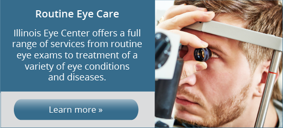 Routine Eye Care - Illinois Eye Center offers a full range of services from routine eye exams to treatment of a variety of eye conditions and diseases.
