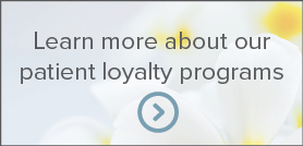 Learn more about our patient loyalty programs