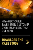 High heat cable saves steel customer over 15k in less than one year – Download the case study