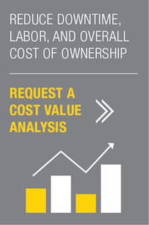 Reduce downtime, labor, and overall cost of ownership - Request a cost value analysis