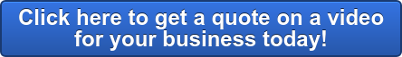 Click here to get a quote on a video for your business today!