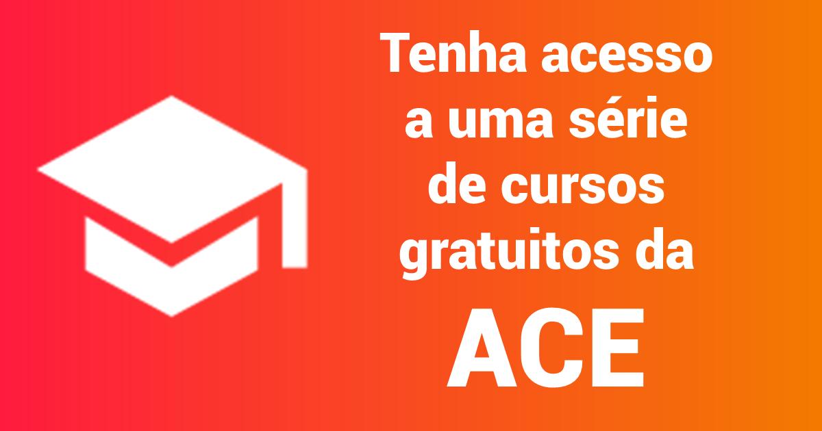 Tenha acesso a uma porção de conteúdos gratuitos da ACE