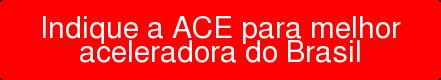 Indique a ACE para melhor aceleradora do Brasil