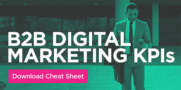 Download the B2B Digital Marketing KPIs Cheat Sheet