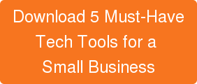 Download 5 Must-Have Tech Tools for a  Small Business