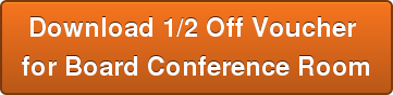 Download 1/2 Off Voucher  for Board Conference Room