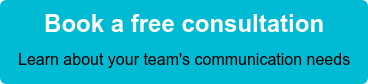 Book a free consultation Learn about your team's communication needs