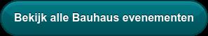 Bekijk alle Bauhaus evenementen