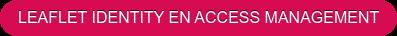 LEAFLET IDENTITY EN ACCESS MANAGEMENT (IAM)