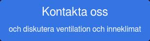 Kontakta oss och diskutera ventilation och inneklimat